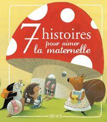 7 histoires pour aimer la maternelle