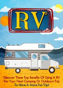 RV Discover these Top Benefits of Using an RV for Your Next Camping or Outdoors to Have a More Fun Trip!