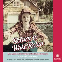 Return to Wake Robin: One Cabin in the Heyday of Northwoods Resorts