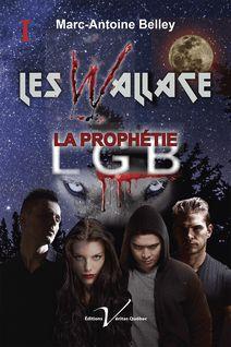 Les Wallace, tome 1 : La prophétie - Marc-Antoine Belley