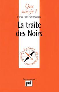 La traite des Noirs - Olivier Pétré-Grenouilleau