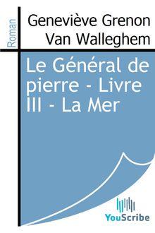 Le Général de pierre - Livre III - La Mer de Geneviève Grenon Van Walleghem - fiche descriptive