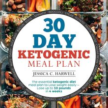30 Day Ketogenic Meal Plan The Essential Ketogenic Diet Meal Plan to Lose Weight Easily - Lose Up to 10 Pounds in 4 Weeks