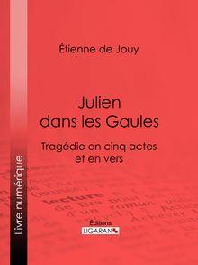 Julien dans les Gaules de Étienne de Jouy, Ligaran - fiche descriptive