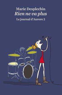 Le journal d'Aurore, tome 3: Rien ne va plus