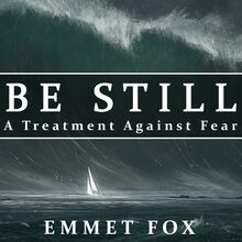 Be Still: A Treatment Against Fear