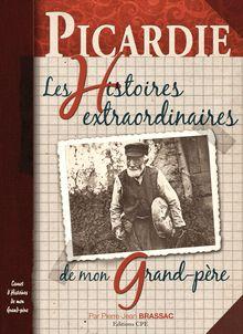 Lire Picardie, Les Histoires extraordinaires de mon grand-père de Pierre-Jean Brassac