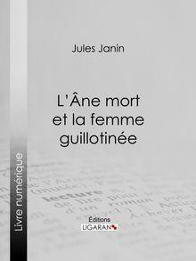 L'Ane mort et la femme guillotinée de Jules Janin, Ligaran - fiche descriptive