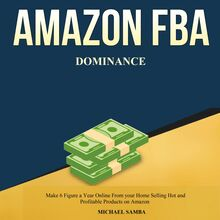 Amazon FBA Dominance:  Make 6 Figure a Year Online From your Home Selling Hot and Profitable Products on Amazon