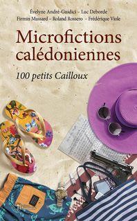 Microfictions calédoniennes : 100 petits Cailloux - Luc Deborde, Évelyne André-Guidici, Firmin Mussard, Roland Rossero, Frédérique Viole, Luc Deborde