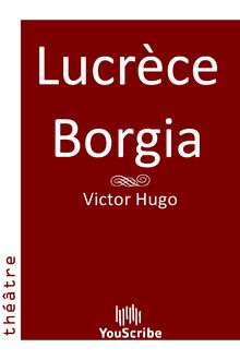 Lucrèce Borgia de Victor Hugo - fiche descriptive