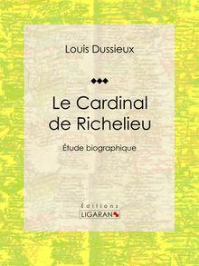 Le Cardinal de Richelieu de Ligaran, Louis Dussieux - fiche descriptive