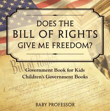 Does the Bill of Rights Give Me Freedom? Government Book for Kids | Children
