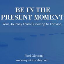 Be In The Present Moment