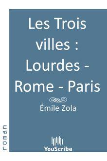 Lire Les Trois villes  Lourdes - Rome - Paris de Émile Zola