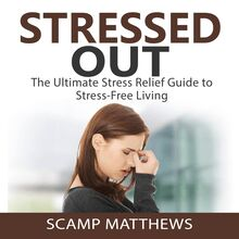Stressed Out: The Ultimate Stress Relief Guide to Stress-Free Living