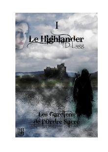 Lire Les Gardiens de l'Ordre Sacré - Tome 1 : Le Highlander de D. LYGG