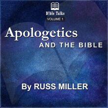 Apologetics And The Bible - Volume 1