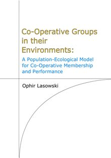 Co-operative groups in their environments [Elektronische Ressource] : a population-ecological model for co-operative membership and performance / Ophir Lasowski