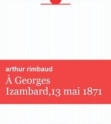 À Georges Izambard,13 mai 1871