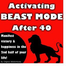 Activating Beast Mode After 40: Manifest Victory and Happiness in the 2nd Half of Your Life