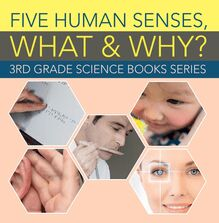 Five Human Senses, What & Why? : 3rd Grade Science Books Series