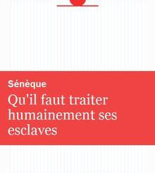 Qu'il faut traiter humainement ses esclaves