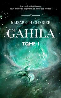 Gahila, tome 1 - Élisabeth Charier