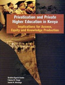 Privatisation and Private Higher Education in Kenya. Implications for Access, Equity and Knowledge Production
