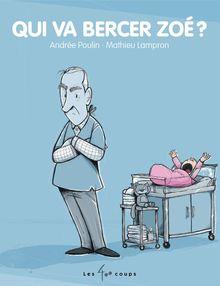 Lire Qui va bercer Zoé ? de Andrée Poulin
