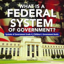 What Is a Federal System of Government? | Systems of Government Grade 4 | Children