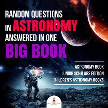 Random Questions in Astronomy Answered in One Big Book | Astronomy Book Junior Scholars Edition | Children