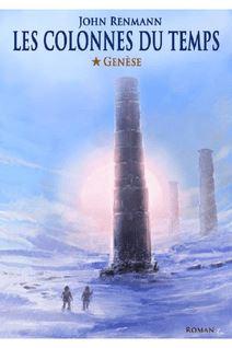 Les colonnes du temps - Tome 1 - Genèse - John Renmann