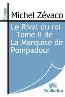 Le Rival du roi - Tome II de La Marquise de Pompadour de Michel Zévaco - fiche descriptive