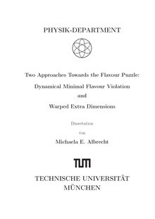Two approaches towards the flavour puzzle [Elektronische Ressource] : dynamical minimal flavour violation and warped extra dimensions / Michaela E. Albrecht