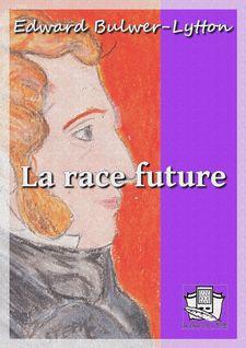 La race future - Edward Bulwer-Lytton