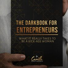 The darkbook for entrepreneurs: What it really takes to be a kick-ass woman