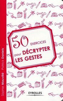 50 exercices pour décrypter les gestes de Daniels Patrick, Mauvillé Sophie - fiche descriptive
