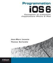 Programmation iOS 6 pour iPhone et iPad de Sarlandie Thomas, Lacoste Jean-Marc - fiche descriptive
