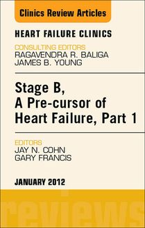 Stage B, a Pre-cursor of Heart Failure, An Issue of Heart Failure Clinics - E-Book