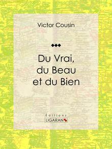 Du Vrai, du Beau et du Bien de Ligaran, Victor Cousin - fiche descriptive