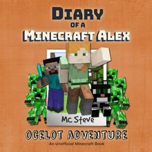 Diary of a Minecraft Alex Book 5: Ocelot Adventure (An Unofficial Minecraft Diary Book)