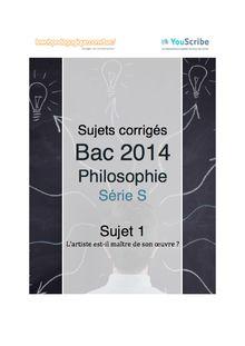 Corrigé bac 2014 - Série S - Philo - Sujet 1 : L'artiste est-il maître de son œuvre ?