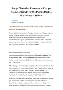 Large Shale Gas Reserves in Europe Promise Growth for the Pumps Market, Finds Frost & Sullivan