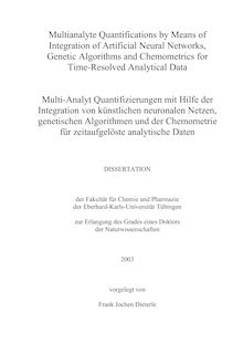 Multianalyte quantifications by means of integration of artificial neural networks, genetic algorithms and chemometrics for time resolved analytical data [Elektronische Ressource] = Multi-Analyt-Quantifizierungen mit Hilfe der Integration von künstlichen neuronalen Netzen, genetischen Algorithmen und der Chemometrie für zeitaufgelöste analytische Daten / vorgelegt von Frank Jochen Dieterle