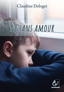 Né sans amour - Claudine Deloget