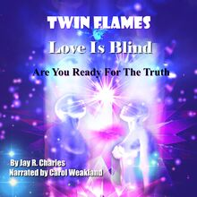 Twin Flames Love is Blind: Are You Ready For The Truth?