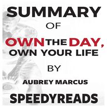 Summary of Own the Day, Own Your Life by Aubrey Marcus: Optimized Practices for Waking, Working, Learning, Eating, Training, Playing, Sleeping, and Sex