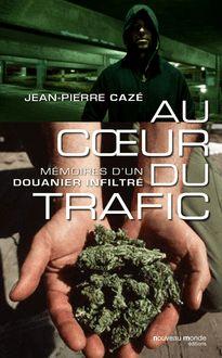 Au cœur du trafic : mémoires d'un douanier infiltré de Jean-Pierre Cazé - fiche descriptive