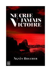 Ne crie jamais Victoire de Agnès BOUCHER - fiche descriptive